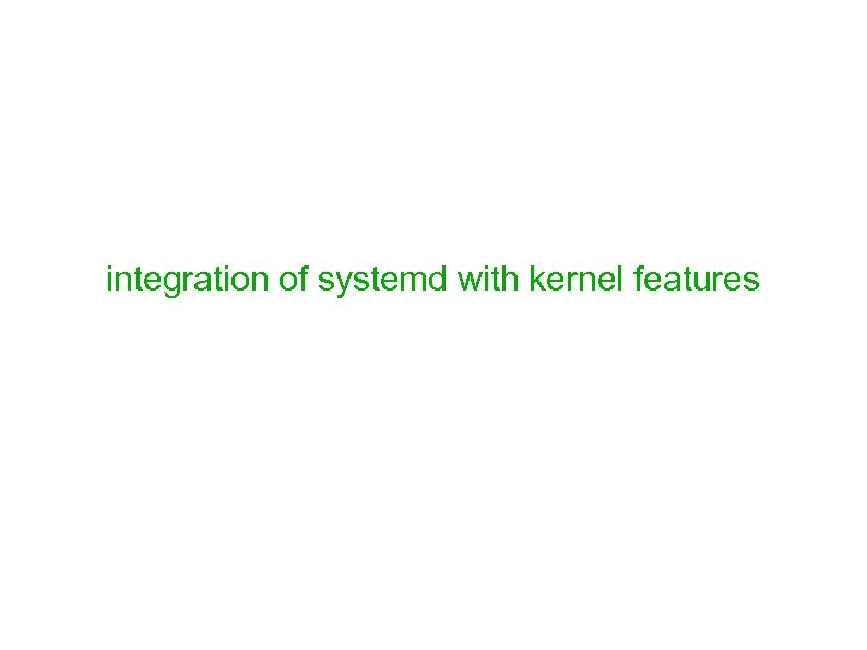 integration of systemd with kernel features