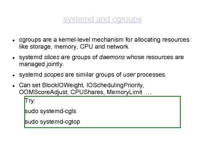 systemd and cgroups are a kernel-level mechanism for allocating resources like storage, memory, CPU