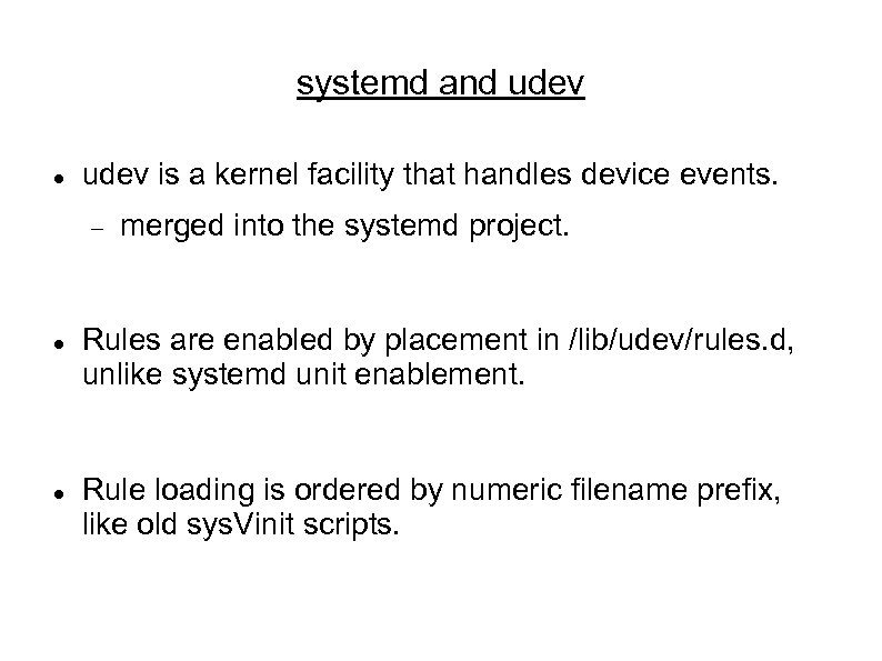 systemd and udev is a kernel facility that handles device events. merged into the