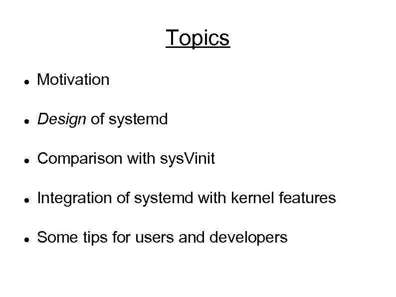 Topics Motivation Design of systemd Comparison with sys. Vinit Integration of systemd with kernel