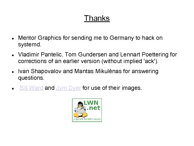 Thanks Mentor Graphics for sending me to Germany to hack on systemd. Vladimir Pantelic,