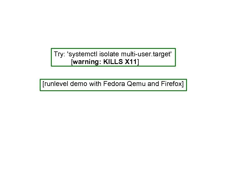 Try: 'systemctl isolate multi-user. target' [warning: KILLS X 11] [runlevel demo with Fedora Qemu