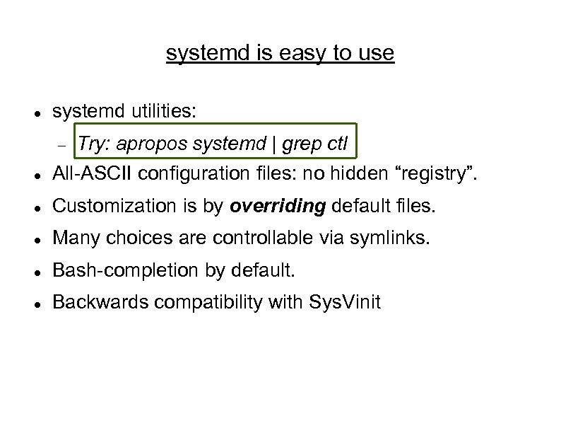 systemd is easy to use systemd utilities: Try: apropos systemd | grep ctl All-ASCII