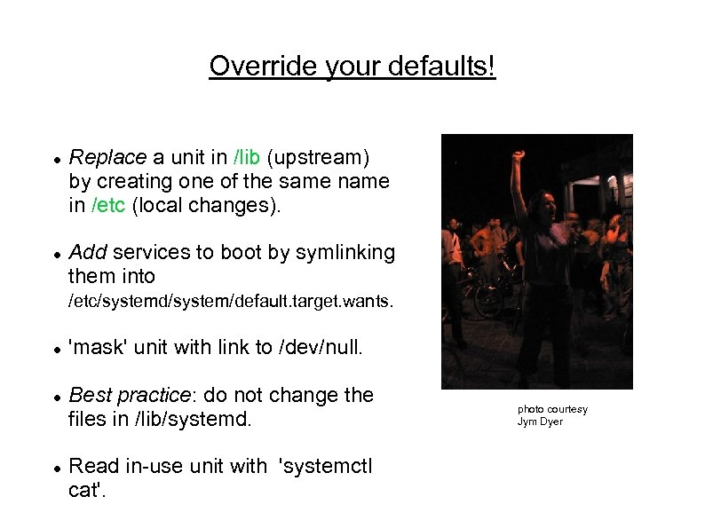 Override your defaults! Replace a unit in /lib (upstream) by creating one of the