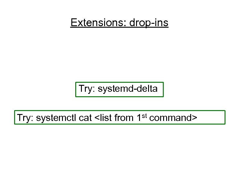 Extensions: drop-ins Try: systemd-delta Try: systemctl cat <list from 1 st command>