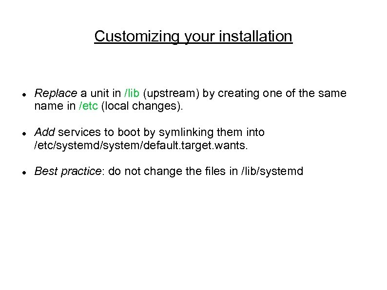 Customizing your installation Replace a unit in /lib (upstream) by creating one of the