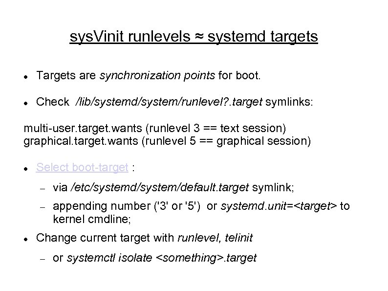 sys. Vinit runlevels ≈ systemd targets Targets are synchronization points for boot. Check /lib/systemd/system/runlevel?