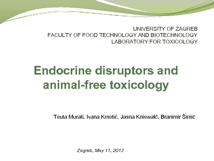 UNIVERSITY OF ZAGREB FACULTY OF FOOD TECHNOLOGY AND BIOTECHNOLOGY LABORATORY FOR TOXICOLOGY Endocrine disruptors