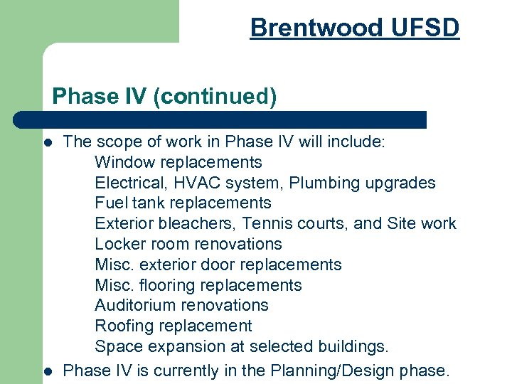 Brentwood UFSD Phase IV (continued) l l The scope of work in Phase IV