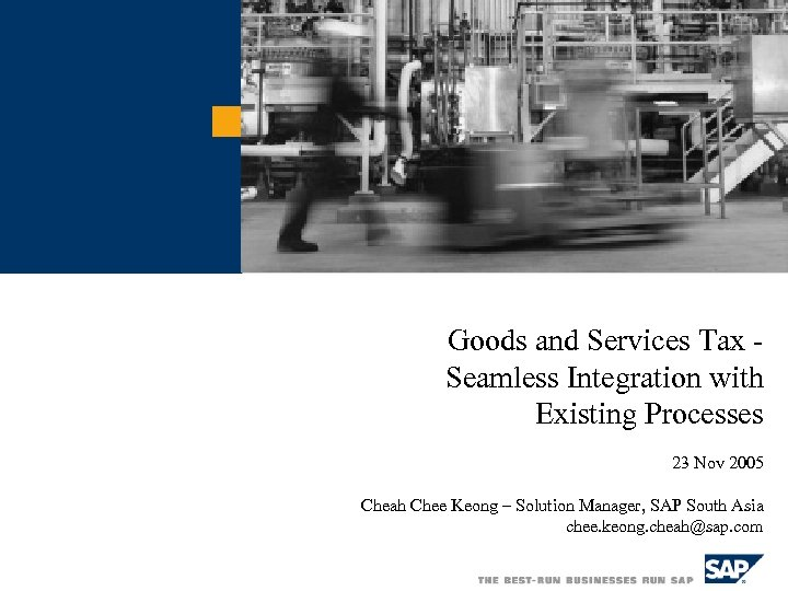 Goods and Services Tax Seamless Integration with Existing Processes 23 Nov 2005 Cheah Chee