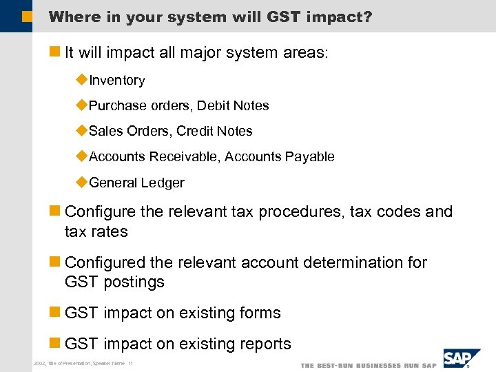 Where in your system will GST impact? n It will impact all major system