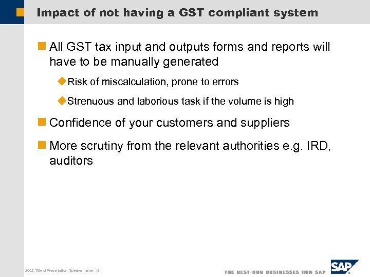 Impact of not having a GST compliant system n All GST tax input and