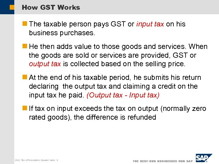 How GST Works n The taxable person pays GST or input tax on his