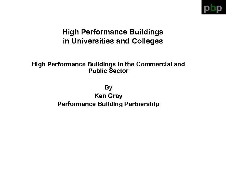 pbp High Performance Buildings in Universities and Colleges High Performance Buildings in the Commercial