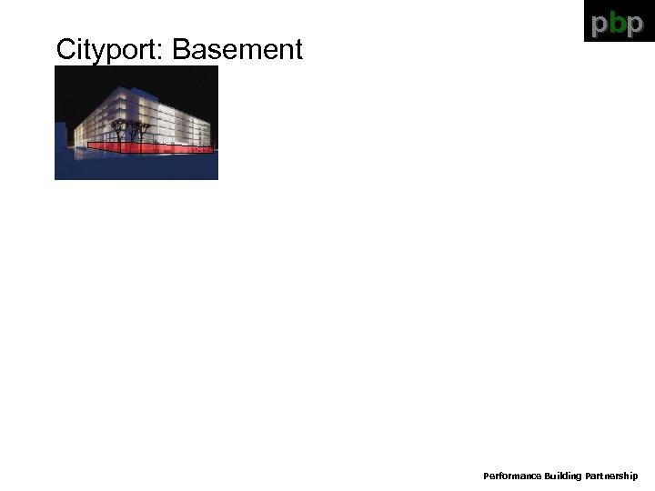 Cityport: Basement pbp Performance Building Partnership
