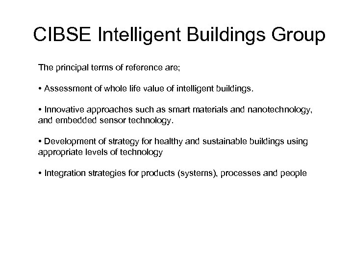 CIBSE Intelligent Buildings Group The principal terms of reference are; • Assessment of whole
