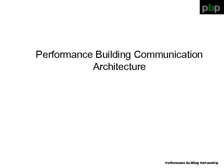 pbp Performance Building Communication Architecture Performance Building Partnership