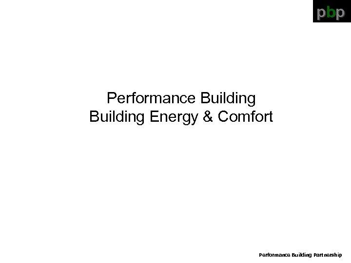 pbp Performance Building Energy & Comfort Performance Building Partnership