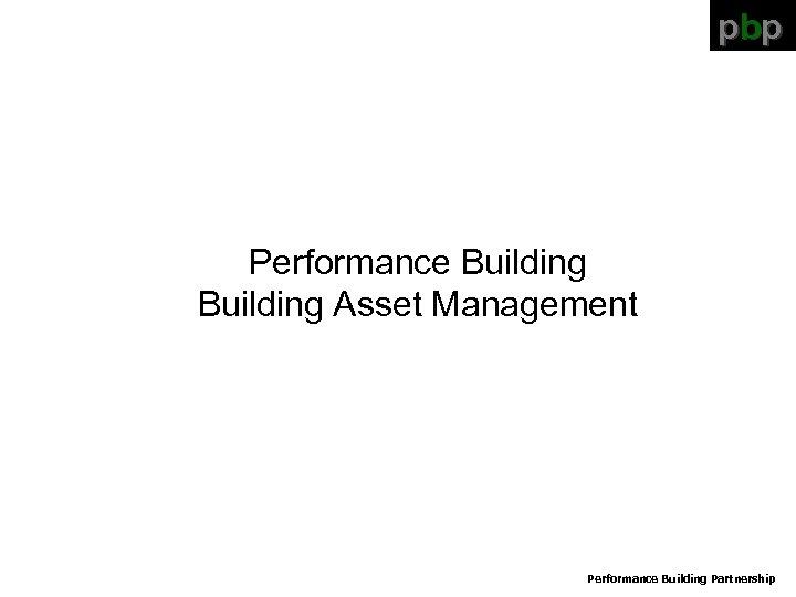 pbp Performance Building Asset Management Performance Building Partnership