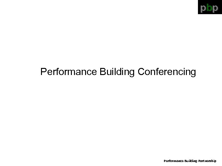 pbp Performance Building Conferencing Performance Building Partnership