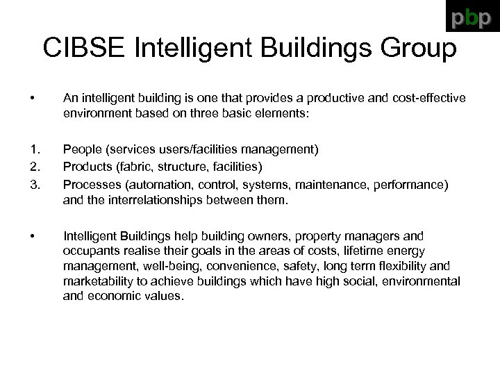 pbp CIBSE Intelligent Buildings Group • An intelligent building is one that provides a