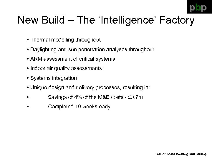 pbp New Build – The 'Intelligence' Factory • Thermal modelling throughout • Daylighting and