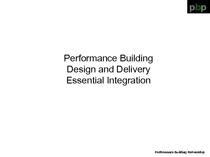 pbp Performance Building Design and Delivery Essential Integration Performance Building Partnership