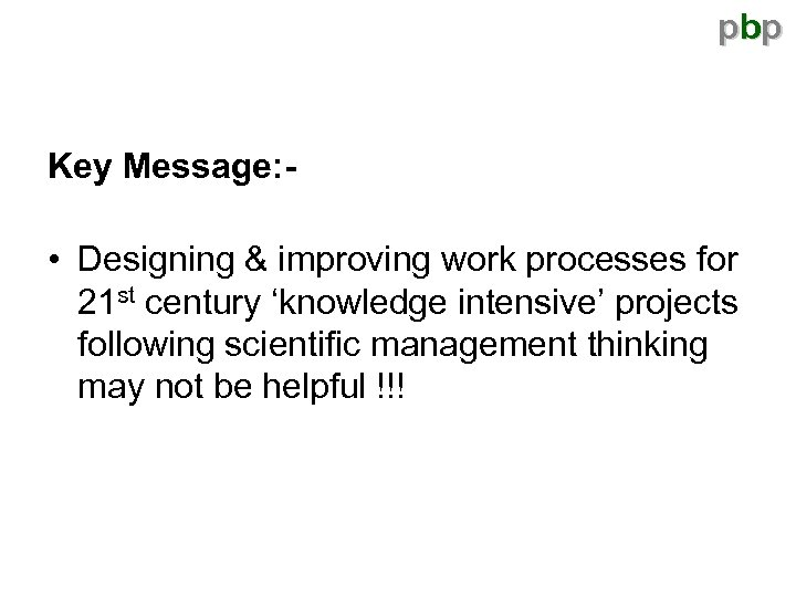 pbp Key Message: - • Designing & improving work processes for 21 st century
