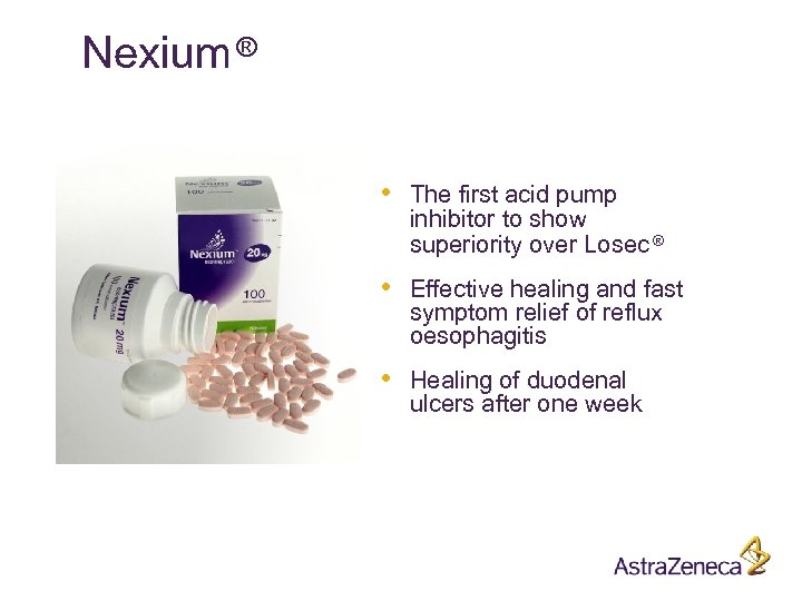 Nexium ® • The first acid pump inhibitor to show superiority over Losec ®