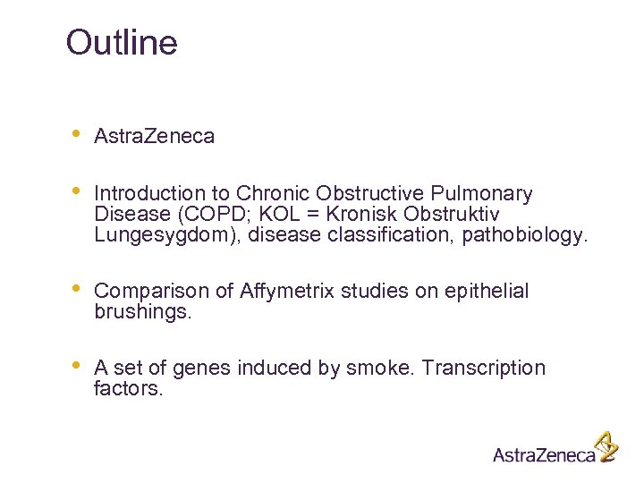 Outline • Astra. Zeneca • Introduction to Chronic Obstructive Pulmonary Disease (COPD; KOL =