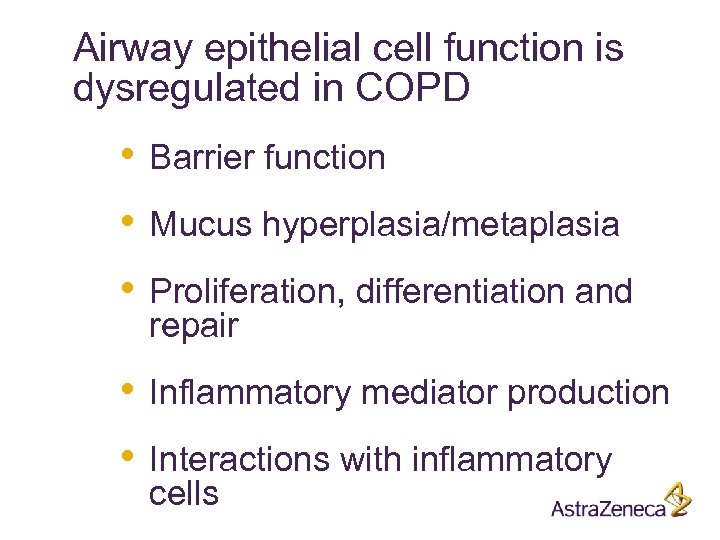 Airway epithelial cell function is dysregulated in COPD • Barrier function • Mucus hyperplasia/metaplasia