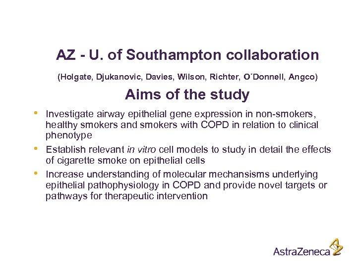 AZ - U. of Southampton collaboration (Holgate, Djukanovic, Davies, Wilson, Richter, O´Donnell, Angco) Aims