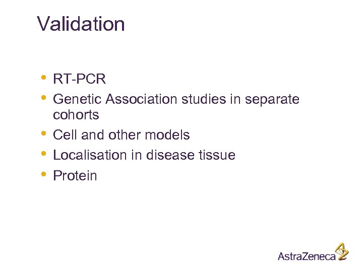 Validation • • • RT-PCR Genetic Association studies in separate cohorts Cell and other