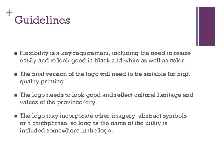 + Guidelines n Flexibility is a key requirement, including the need to resize easily