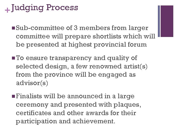 + Judging Process n Sub-committee of 3 members from larger committee will prepare shortlists