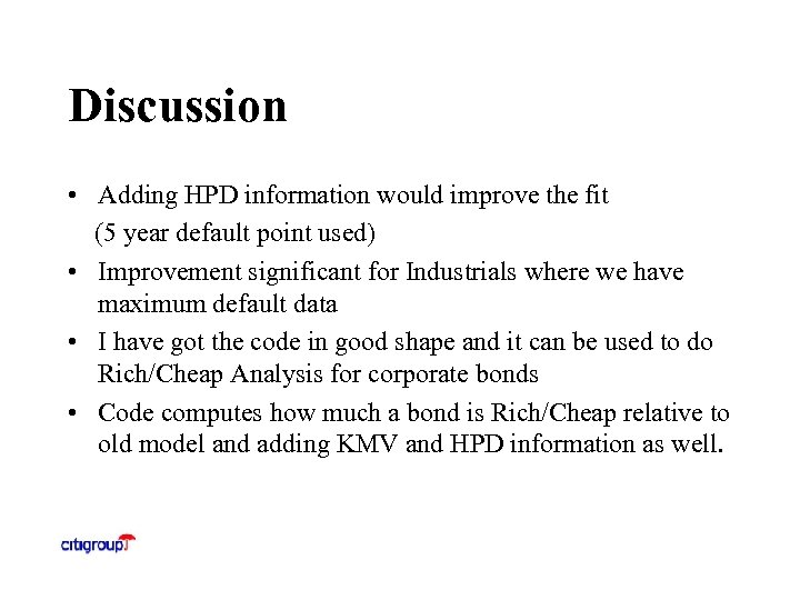 Discussion • Adding HPD information would improve the fit (5 year default point used)