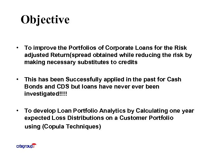 Objective • To improve the Portfolios of Corporate Loans for the Risk adjusted Return(spread