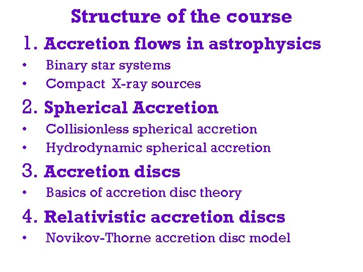 Structure of the course 1. Accretion flows in astrophysics • • Binary star systems