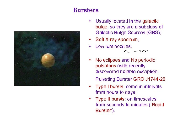 Bursters • Usually located in the galactic bulge, so they are a subclass of