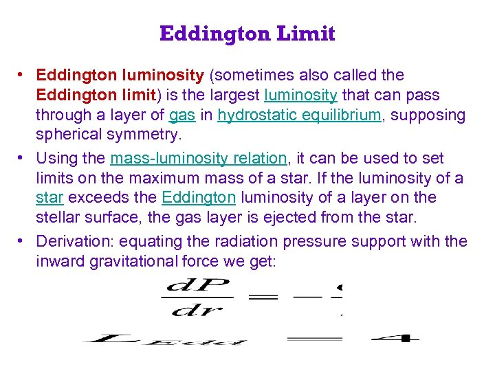 Eddington Limit • Eddington luminosity (sometimes also called the Eddington limit) is the largest