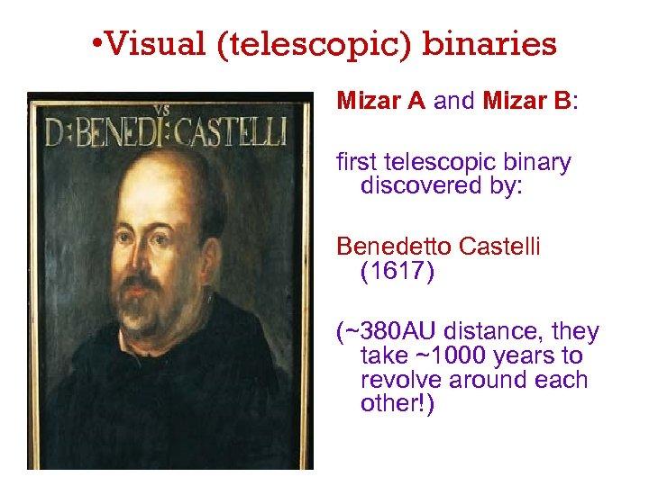 • Visual (telescopic) binaries Mizar A and Mizar B: first telescopic binary discovered