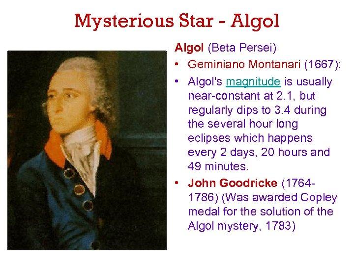 Mysterious Star - Algol (Beta Persei) • Geminiano Montanari (1667): • Algol's magnitude is