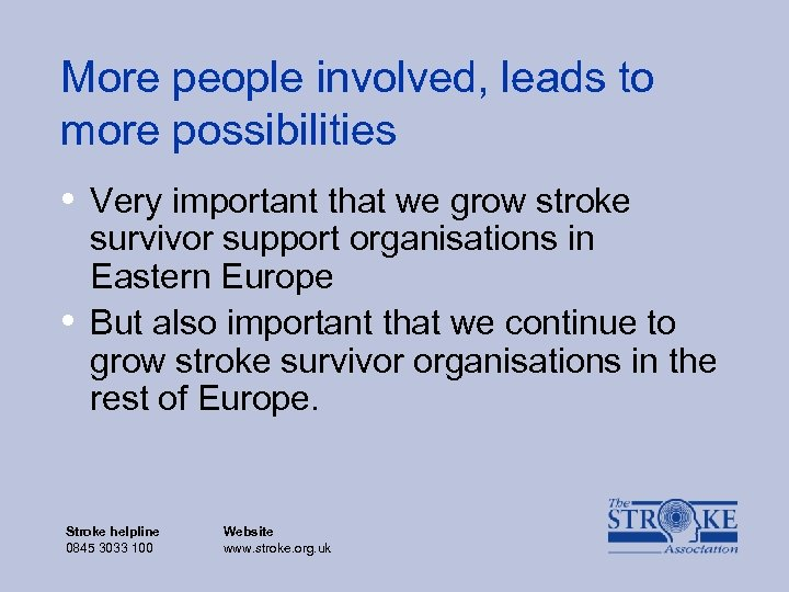 More people involved, leads to more possibilities • Very important that we grow stroke