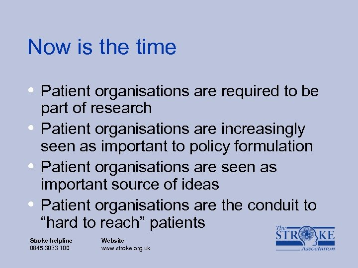 Now is the time • Patient organisations are required to be • • •