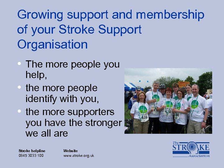 Growing support and membership of your Stroke Support Organisation • The more people you