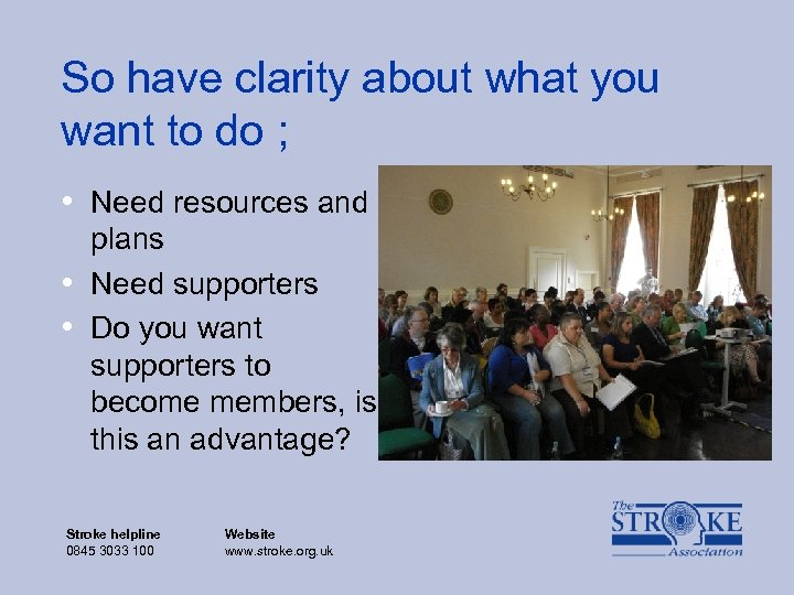 So have clarity about what you want to do ; • Need resources and