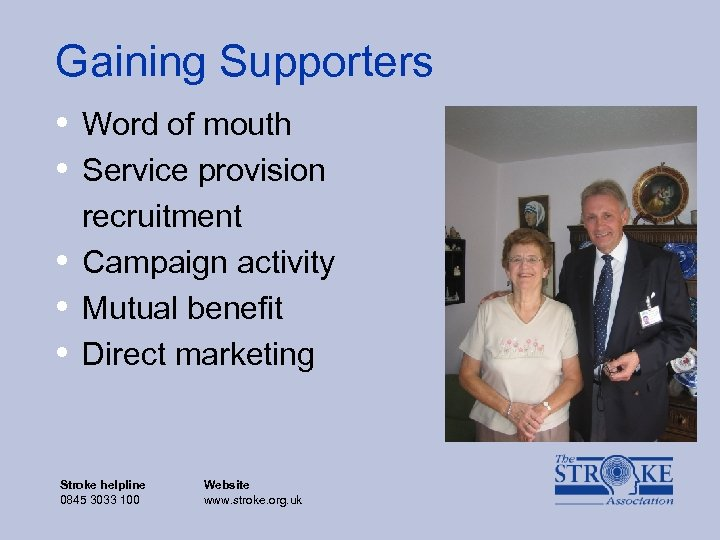 Gaining Supporters • Word of mouth • Service provision • • • recruitment Campaign