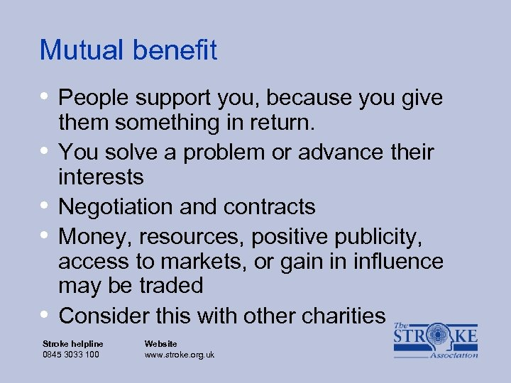 Mutual benefit • People support you, because you give • • them something in