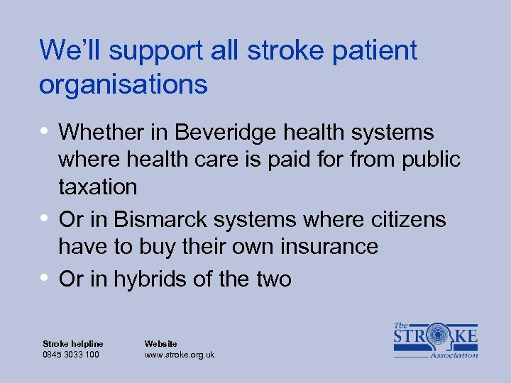 We'll support all stroke patient organisations • Whether in Beveridge health systems • •