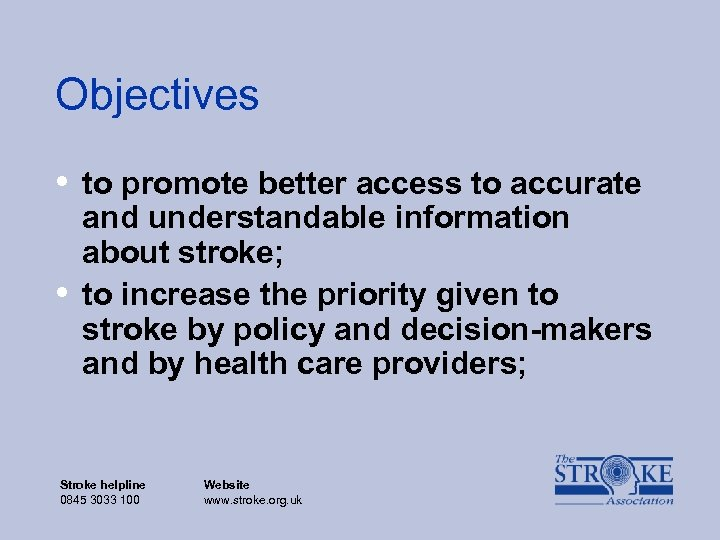 Objectives • to promote better access to accurate • and understandable information about stroke;